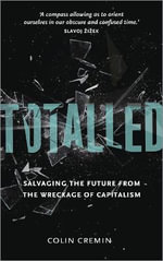 Totalled : Salvaging the Future from the Wreckage of Capitalism - Colin Cremin