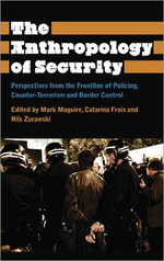The Anthropology of Security : Perspectives from the Frontline of Policing, Counter-terrorism and Border Control