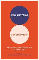 Polarizing Development : Alternatives to Neoliberalism and the Crisis