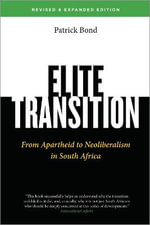 Elite Transition : From Apartheid to Neoliberalism in South Africa - Patrick Bond