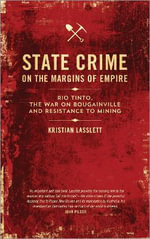 State Crime on the Margins of Empire : Rio Tinto, the War on Bougainville and Resistance to Mining - Kristian Lasslett