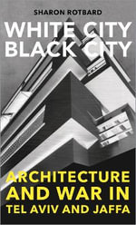 White City, Black City : Architecture and War in Tel Aviv and Jaffa - Sharon Rotbard