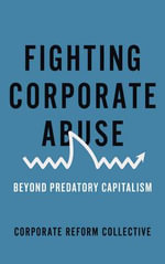 Fighting Corporate Abuse : Beyond Predatory Capitalism - Collective Corporate Reform