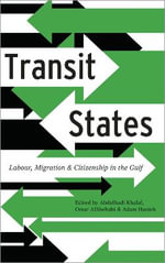 Transit States : Labour, Migration and Citizenship in the Gulf