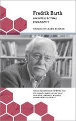 Fredrik Barth : An Intellectual Biography - Thomas Hylland Eriksen