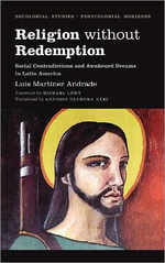 Religion Without Redemption : Social Contradictions and Awakened Dreams in Latin America - Luis Martinez Andrade