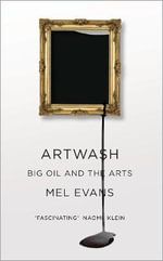 Artwash : Big Oil and the Arts - Mel Evans
