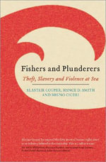 Fishers and Plunderers : Theft, Slavery and Violence at Sea - Alastair Couper