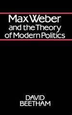 Max Weber and the Theory of Modern Politics - David Beetham
