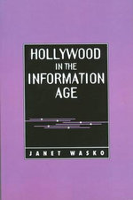 Hollywood in the Information Age : Beyond the Silver Screen - Janet Wasko