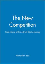 The New Competition : Institutions of Industrial Restructuring - Michael H. Best