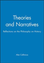 Theories and Narratives : Reflections on the Philosophy of History - Alex Callinicos
