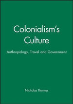 Colonialism's Culture : Anthropology, Travel and Government - Nicholas Thomas