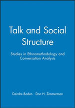 Talk and Social Structure : Studies in Ethnomethodology and Conversation Analysis