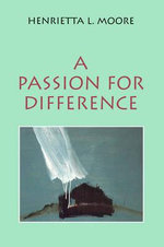 A Passion for Difference : Essays in Anthropology and Gender - Henrietta L. Moore
