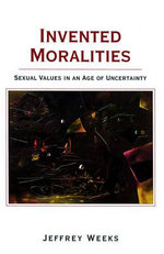 Invented Moralities : Sexual Values in an Age of Uncertainty - Jeffrey Weeks