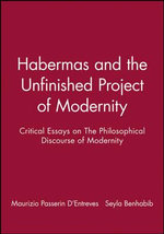 Habermas and the Unfinished Project of Modernity : Critical Essays on the Philosophical Discourse of Modernity