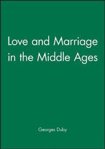 Love and Marriage in the Middle Ages : Critical Essays on the Philosophical Discourse of ... - Georges Duby