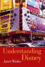Understanding Disney : The Manufacture of Fantasy - Janet Wasko