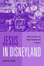 Jesus in Disneyland : Religion in Postmodern Times - David Lyon