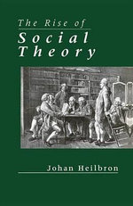 The Rise of Social Theory - Johan Heilbron