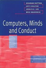 Computers, Minds and Conduct - Graham Button