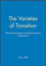 The Varieties of Transition : The East European and East German Experience - Claus Offe