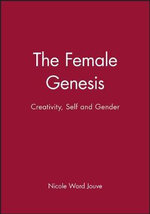 The Female Genesis : Creativity, Self and Gender - Nicole Ward Jouve