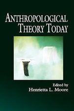 Anthropological Theory Today : Anthropological Study of the Marakwet of Kenya, an - Henrietta L. Moore