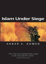 Islam Under Siege : Living Dangerously in a Post-honor World - Akbar S. Ahmed