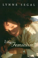 Why Feminism? : Gender, Psychology, Politics - Lynne Segal