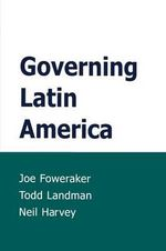 Governing Latin America : A Comparative and Statistical Analysis - Joe Foweraker