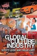 Global Culture Industry : The Mediation of Things - Scott Lash