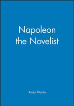 Napoleon the Novelist - Andy Martin