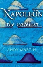 Napoleon the Novelist : Sartre versus Camus - Andy Martin