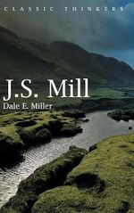 John Stuart Mill : Key Thinkers - Dale E. Miller