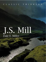 John Stuart Mill : PCTS-Polity Classic Thinkers series - Dale Miller
