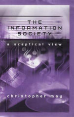 The Information Society : A Sceptical View - Christopher T. May