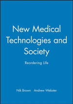New Medical Technologies and Society : Reordering Life - Nik Brown