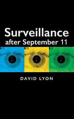 Surveillance After September 11 : Themes for the 21st Century Series - David Lyon