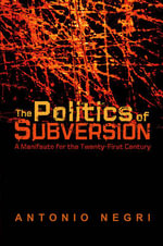The Politics of Subversion : A Manifesto for the   Twenty-first Century - Antonio Negri