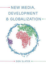 New Media, Development and Globalization : Making Connections in the Global South - Don Slater