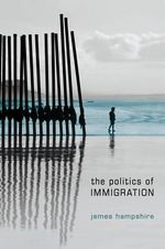 The Politics of Immigration : Contradictions of the Liberal State - James Hampshire