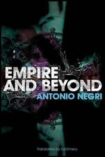 Empire and Beyond - Antonio Negri