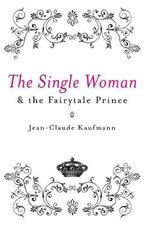 Single Woman and the Fairytale Prince - Jean-Claude Kaufmann