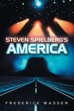 Steven Spielberg's America : PALS-Polity America Through the Lens series - Frederick Wasser
