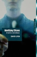Identifying Citizens : ID Cards as Surveillance - David Lyon