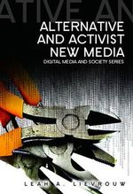 Alternative and Activist New Media : DMS - Digital Media and Society - Leah Lievrouw