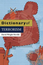 Dictionary of Terrorism : D - Dictionaries Series KCSS - David Wright-Neville