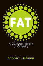 Fat : A Cultural History of Obesity - Sander L. Gilman